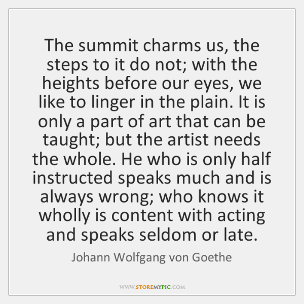 The summit charms us, the steps to it do not; with the ...