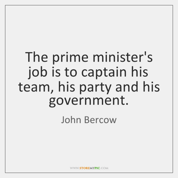 The prime minister's job is to captain his team, his party and ...