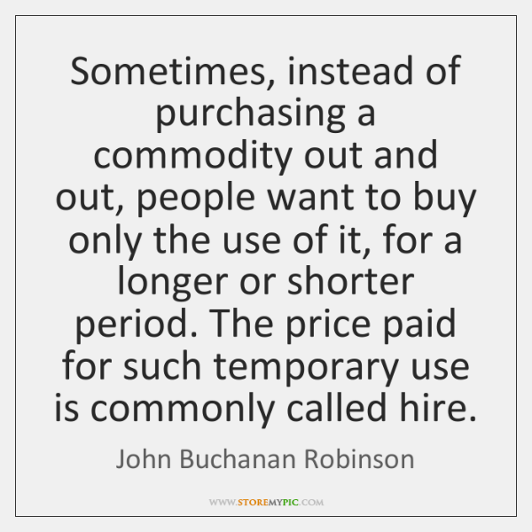 Sometimes, instead of purchasing a commodity out and out, people want to ...