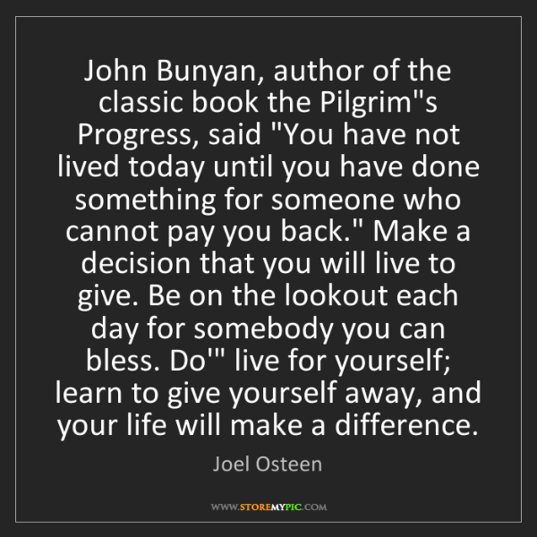Joel Osteen: John Bunyan, author of the classic book the Pilgrim's...