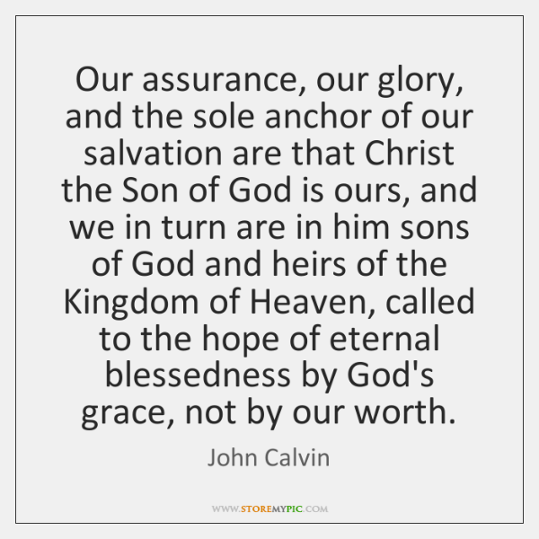 Our assurance, our glory, and the sole anchor of our salvation are ...