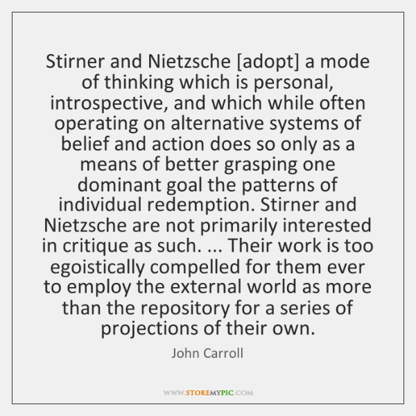 Stirner and Nietzsche [adopt] a mode of thinking which is personal, introspective, ...