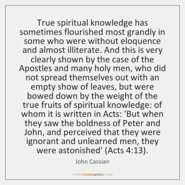 True spiritual knowledge has sometimes flourished most grandly in some who were ...