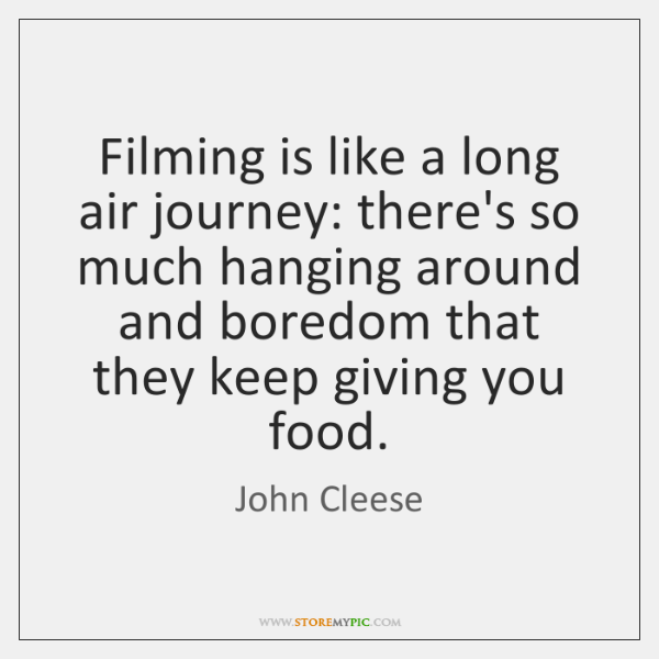 Filming is like a long air journey: there's so much hanging around ...