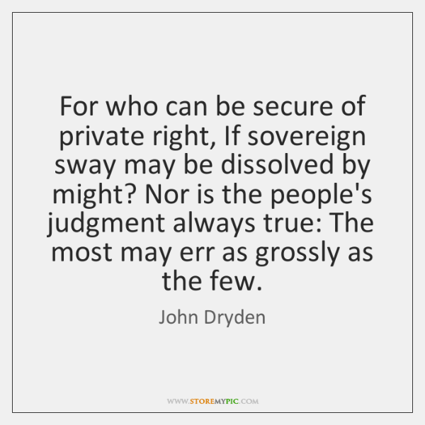 For who can be secure of private right, If sovereign sway may ...