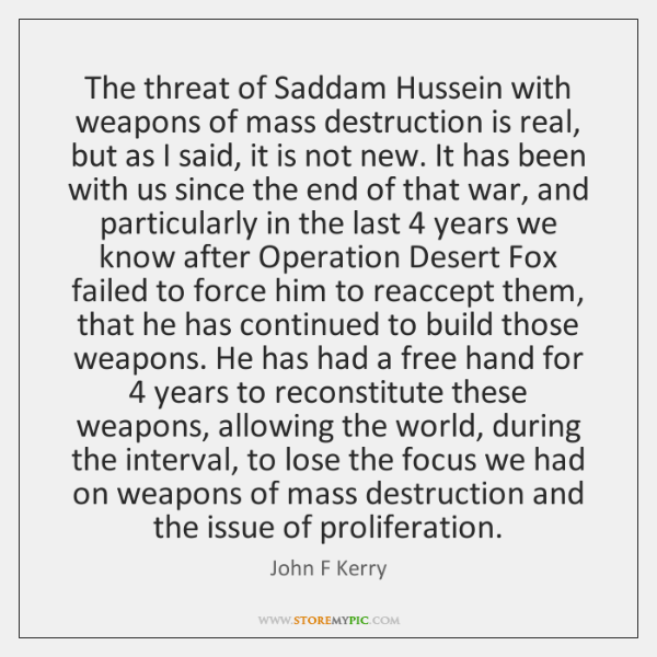 The threat of Saddam Hussein with weapons of mass destruction is real, ...