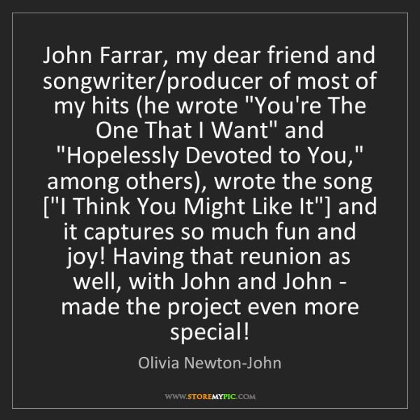 Olivia Newton-John: John Farrar, my dear friend and songwriter/producer of...