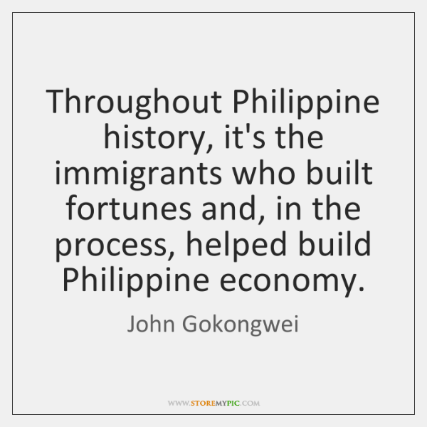 Throughout Philippine history, it's the immigrants who built fortunes and, in the ...