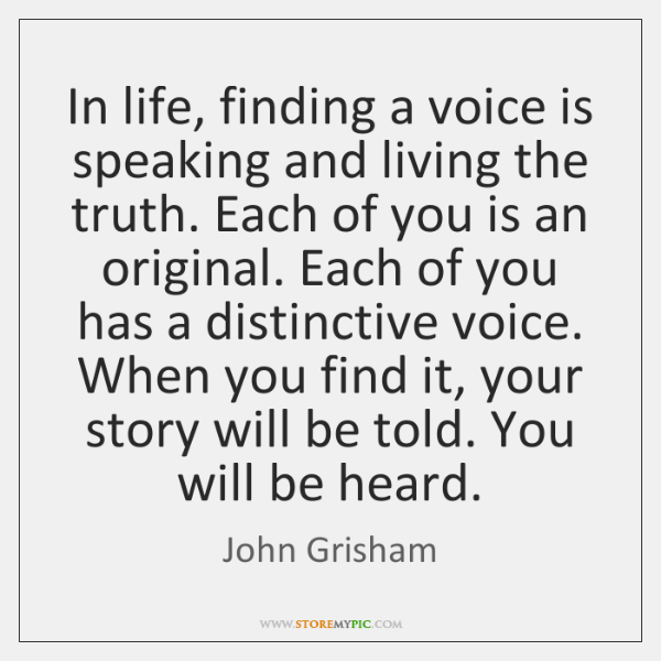 In life, finding a voice is speaking and living the truth. Each ...