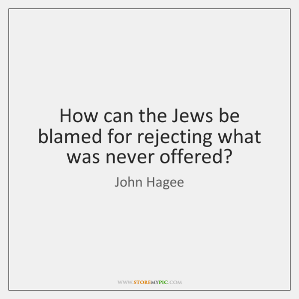 How can the Jews be blamed for rejecting what was never offered?