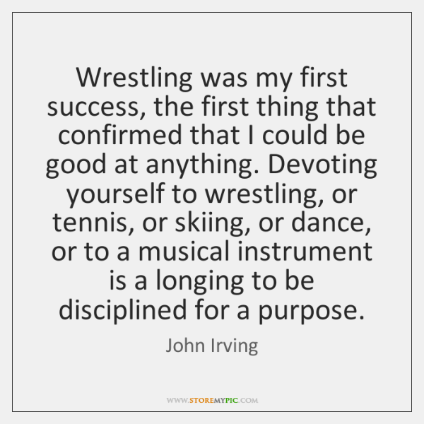 Wrestling was my first success, the first thing that confirmed that I ...