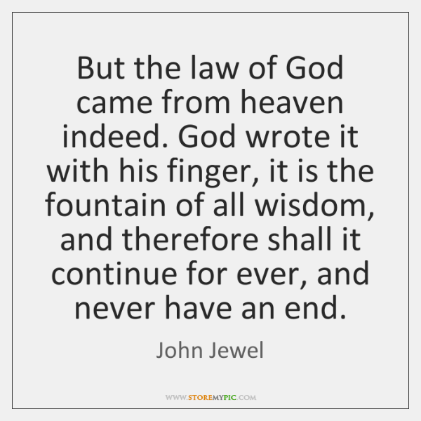 But the law of God came from heaven indeed. God wrote it ...