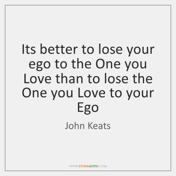 Its better to lose your ego to the One you Love than ...