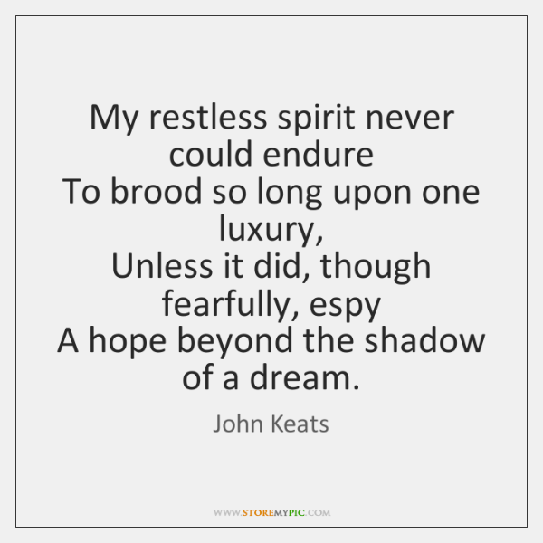 My restless spirit never could endure   To brood so long upon one ...