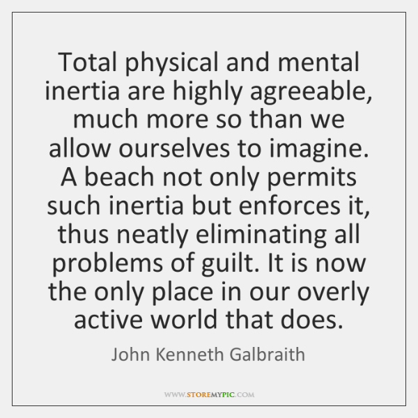 Total physical and mental inertia are highly agreeable, much more so than ...