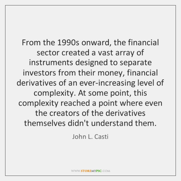 From the 1990s onward, the financial sector created a vast array of ...