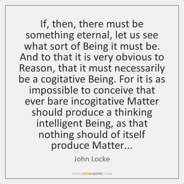 If, then, there must be something eternal, let us see what sort ...