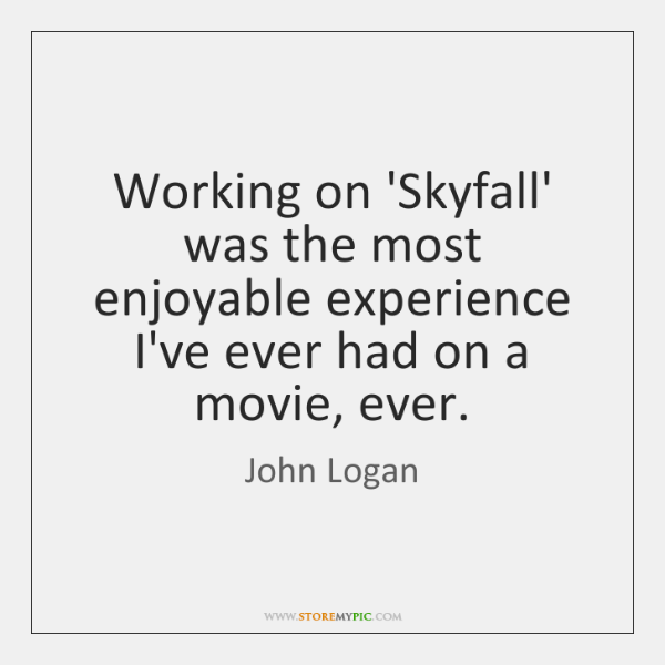 Working on 'Skyfall' was the most enjoyable experience I've ever had on ...