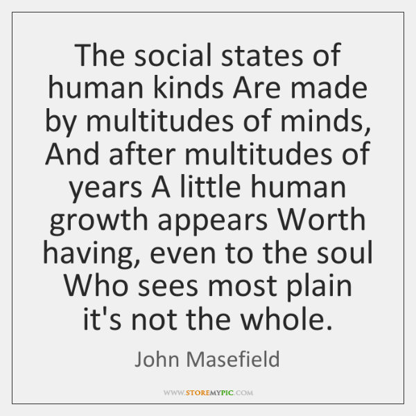 The social states of human kinds Are made by multitudes of minds, ...