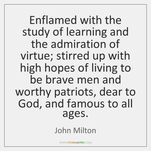 Enflamed with the study of learning and the admiration of virtue; stirred ...