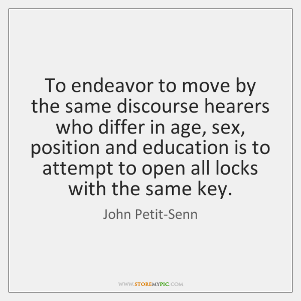 To endeavor to move by the same discourse hearers who differ in ...