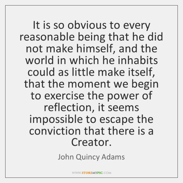 It is so obvious to every reasonable being that he did not ...