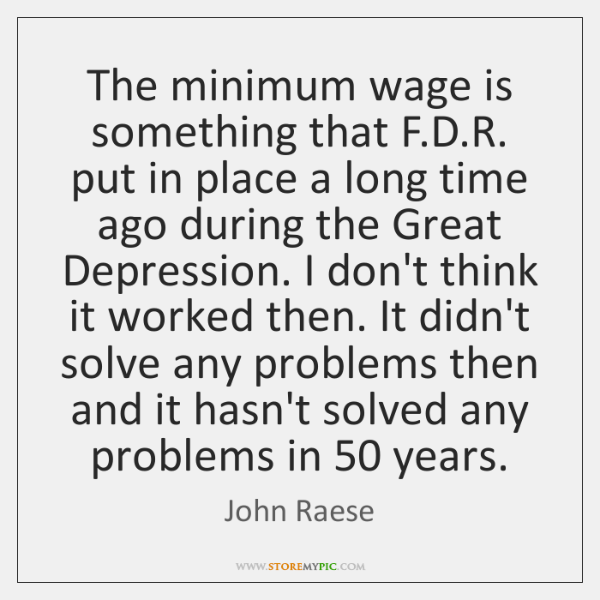 The minimum wage is something that F.D.R. put in place ...