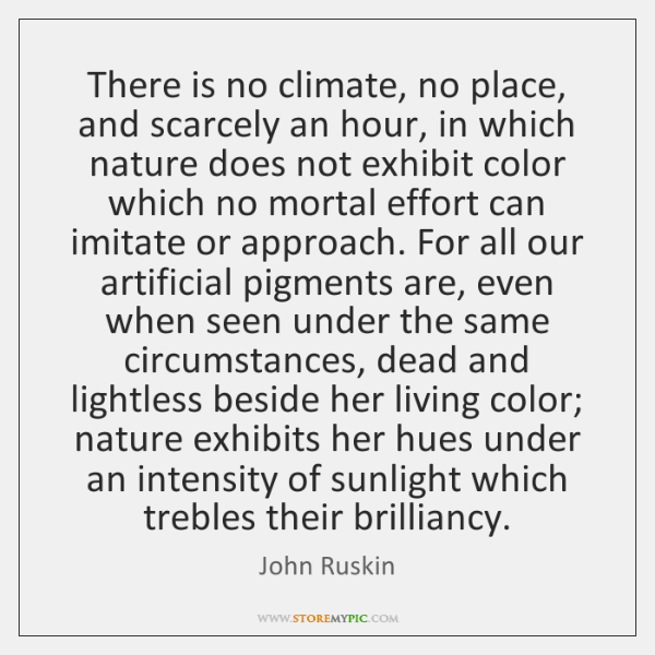 There is no climate, no place, and scarcely an hour, in which ...