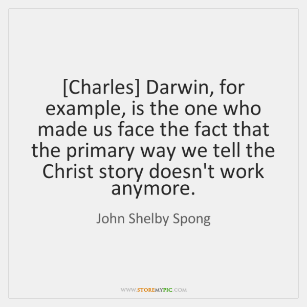 [Charles] Darwin, for example, is the one who made us face the ...