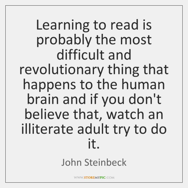 Learning to read is probably the most difficult and revolutionary thing that ...