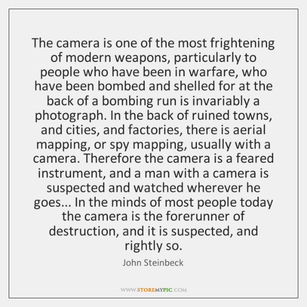 The camera is one of the most frightening of modern weapons, particularly ...