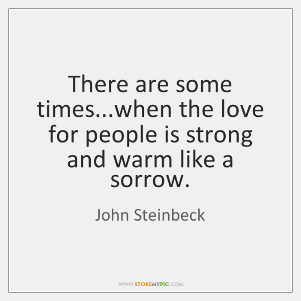 There are some times...when the love for people is strong and ...
