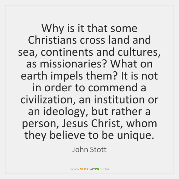Why is it that some Christians cross land and sea, continents and ...
