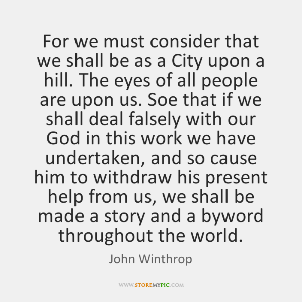 For we must consider that we shall be as a City upon ...