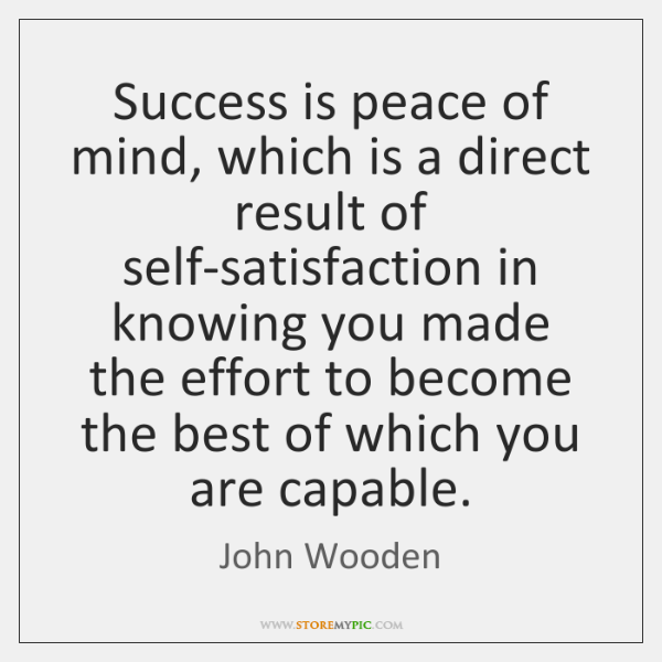 Success is peace of mind, which is a direct result of self-satisfaction ...