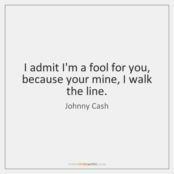 I admit I'm a fool for you, because your mine, I walk ...