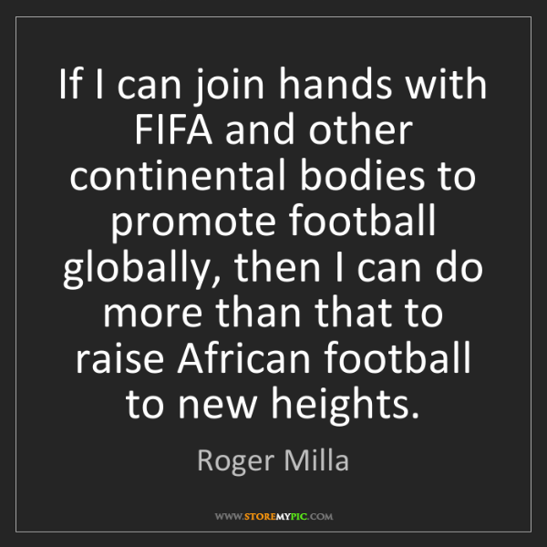 Roger Milla: If I can join hands with FIFA and other continental bodies...