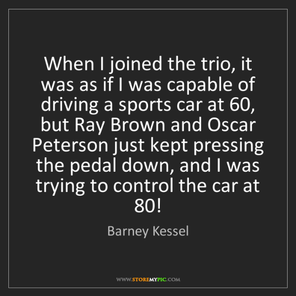 Barney Kessel: When I joined the trio, it was as if I was capable of...