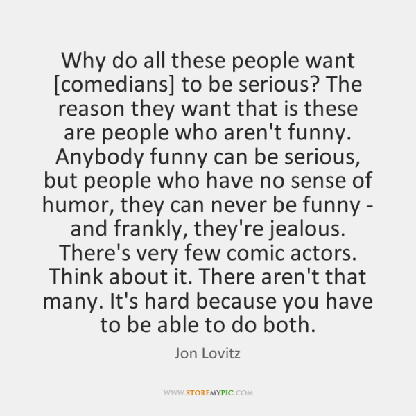 Why do all these people want [comedians] to be serious? The reason ...