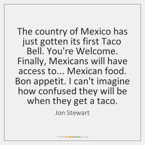 The country of Mexico has just gotten its first Taco Bell. You're ...
