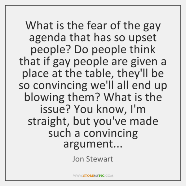 What is the fear of the gay agenda that has so upset ...
