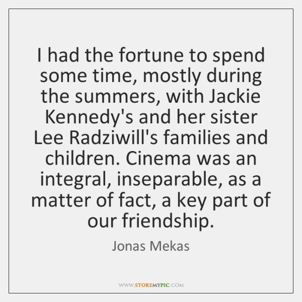 I had the fortune to spend some time, mostly during the summers, ...