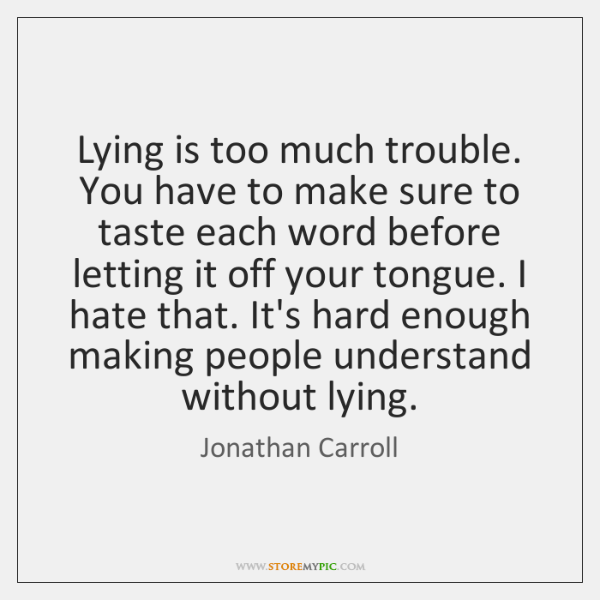 Lying is too much trouble. You have to make sure to taste ...
