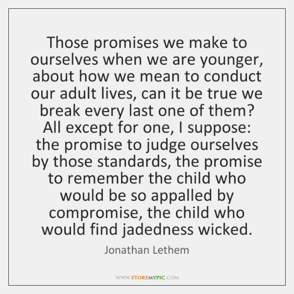 Those promises we make to ourselves when we are younger, about how ...