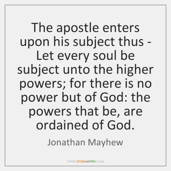 The apostle enters upon his subject thus - Let every soul be ...
