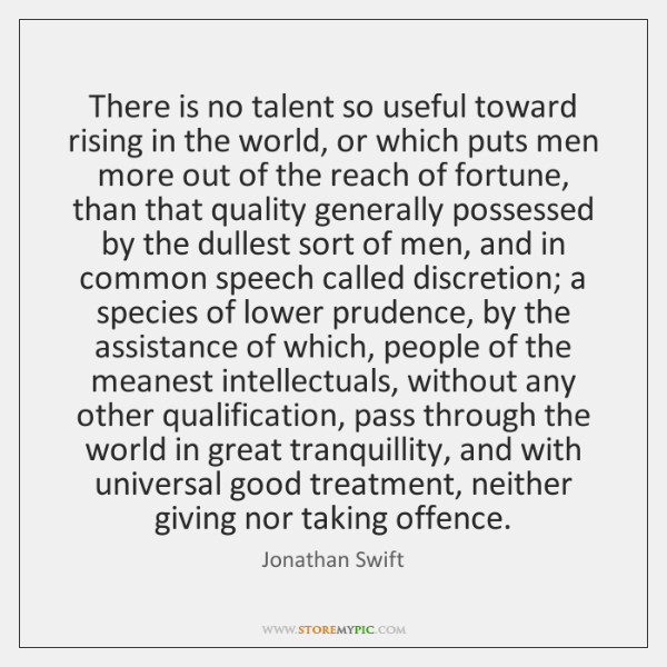 There is no talent so useful toward rising in the world, or ...