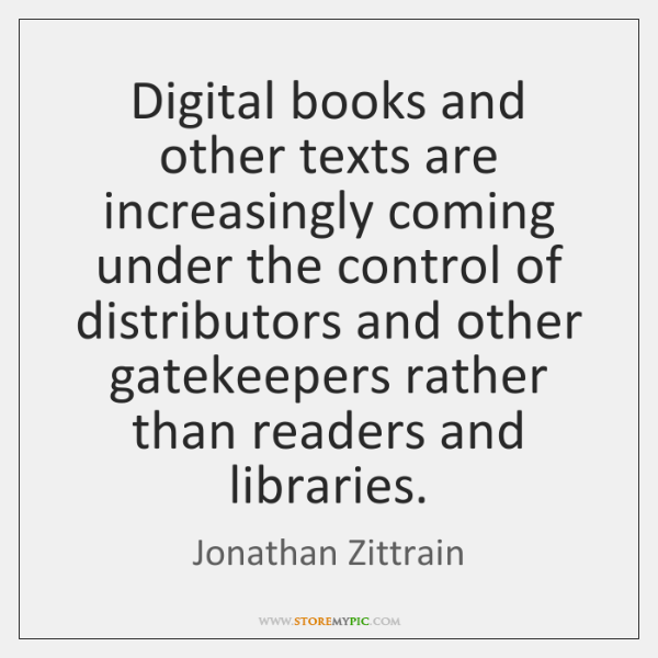 Digital books and other texts are increasingly coming under the control of ...