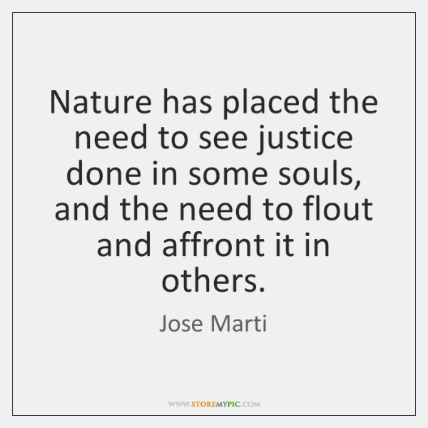 Nature has placed the need to see justice done in some souls, ...