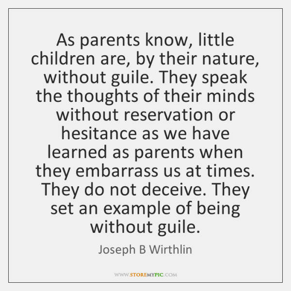 As parents know, little children are, by their nature, without guile. They ...
