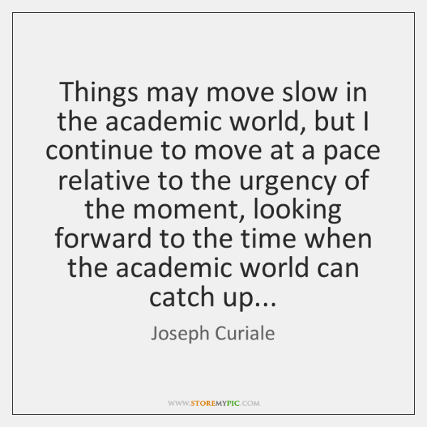 Things may move slow in the academic world, but I continue to ...